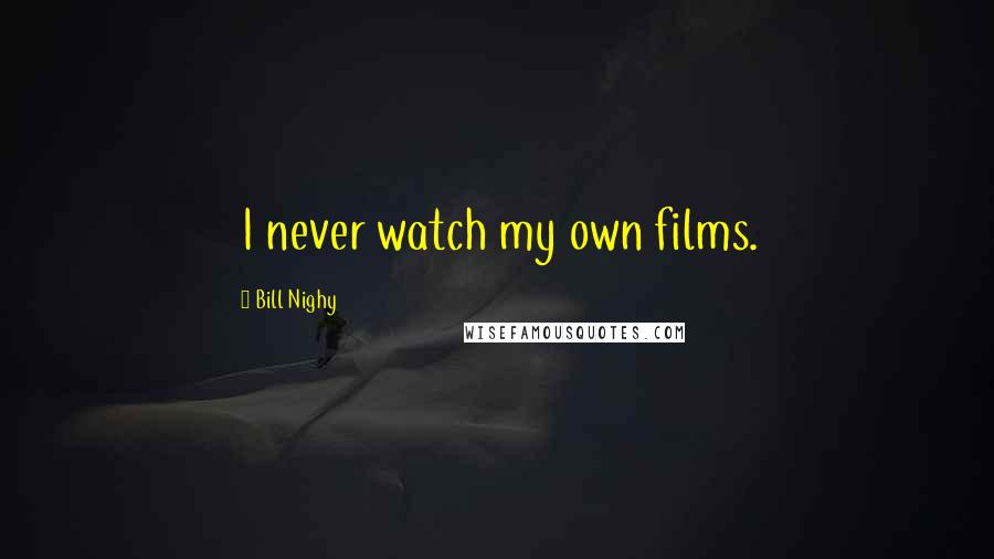 Bill Nighy quotes: I never watch my own films.