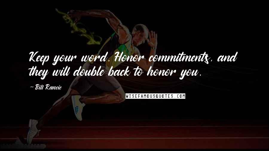 Bill Rancic quotes: Keep your word. Honor commitments, and they will double back to honor you.