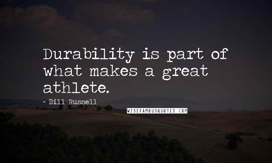 Bill Russell quotes: Durability is part of what makes a great athlete.