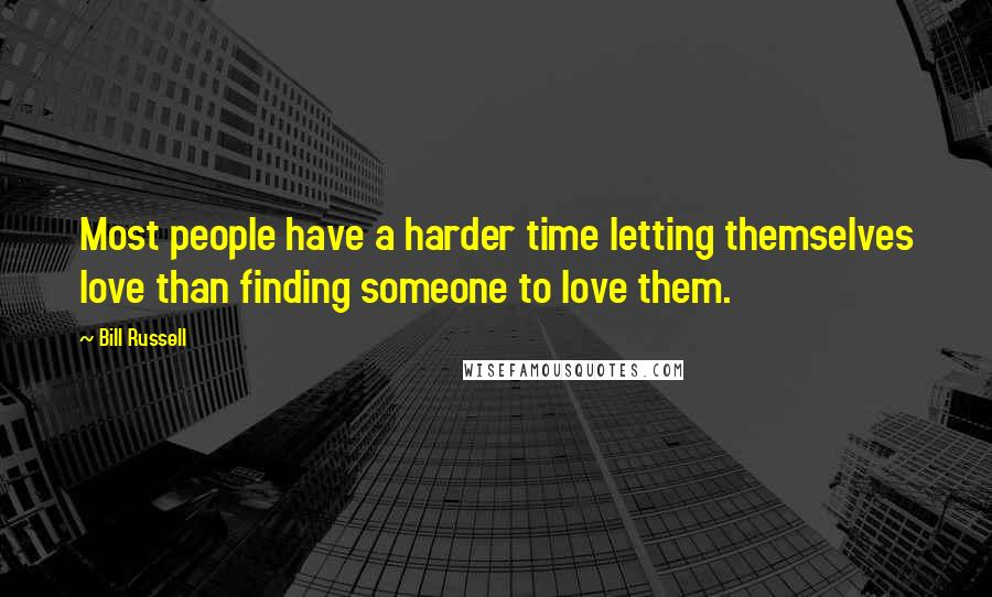 Bill Russell quotes: Most people have a harder time letting themselves love than finding someone to love them.