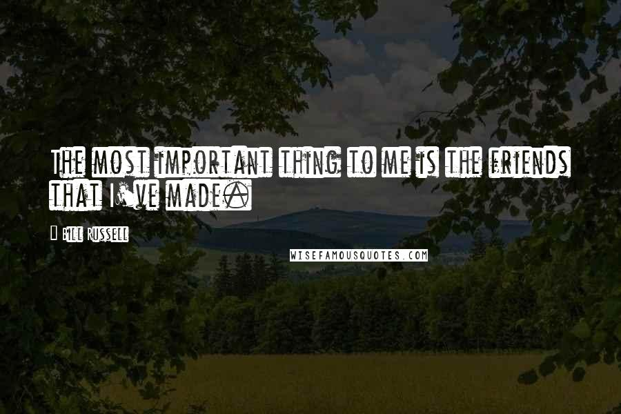 Bill Russell quotes: The most important thing to me is the friends that I've made.