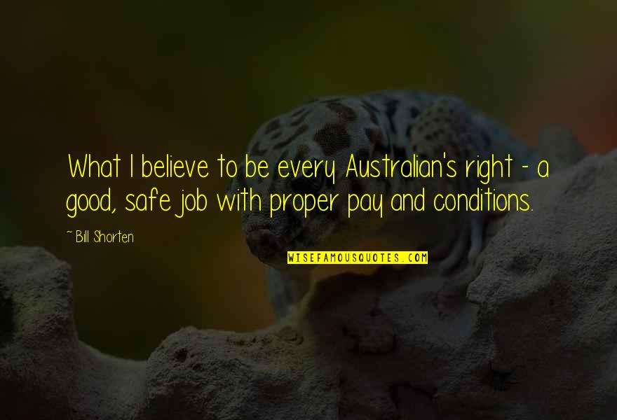 Bill Shorten Quotes By Bill Shorten: What I believe to be every Australian's right