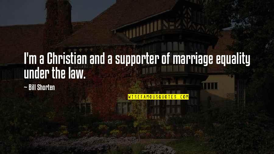 Bill Shorten Quotes By Bill Shorten: I'm a Christian and a supporter of marriage