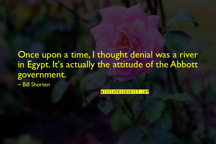 Bill Shorten Quotes By Bill Shorten: Once upon a time, I thought denial was