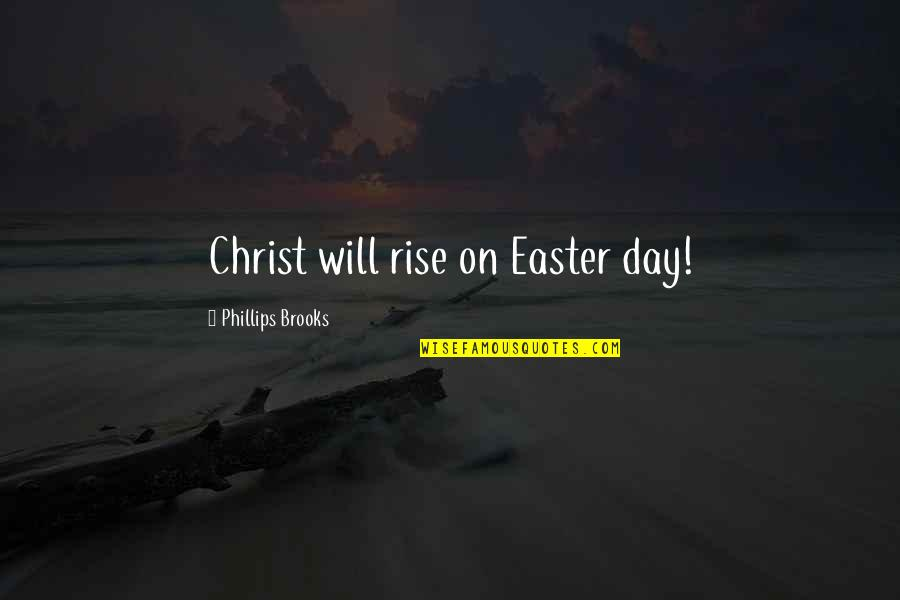 Bill Starr Quotes By Phillips Brooks: Christ will rise on Easter day!