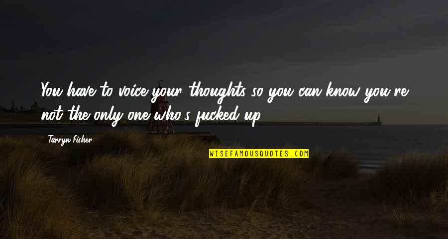 Bill Starr Quotes By Tarryn Fisher: You have to voice your thoughts so you