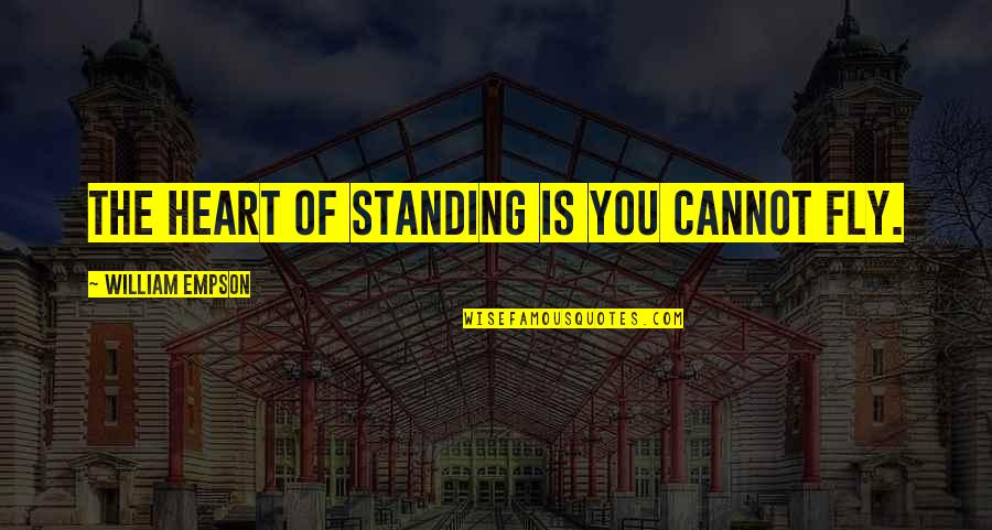 Bill Starr Quotes By William Empson: The heart of standing is you cannot fly.