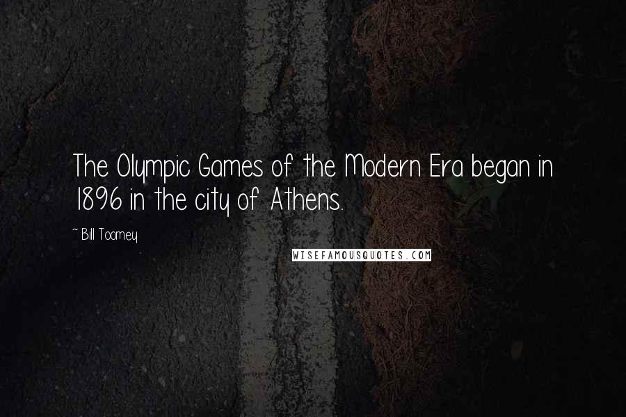 Bill Toomey quotes: The Olympic Games of the Modern Era began in 1896 in the city of Athens.