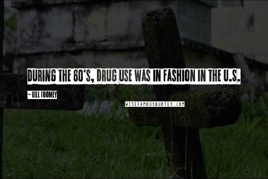 Bill Toomey quotes: During the 60's, drug use was in fashion in the U.S.
