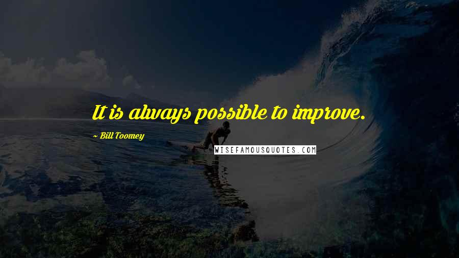 Bill Toomey quotes: It is always possible to improve.