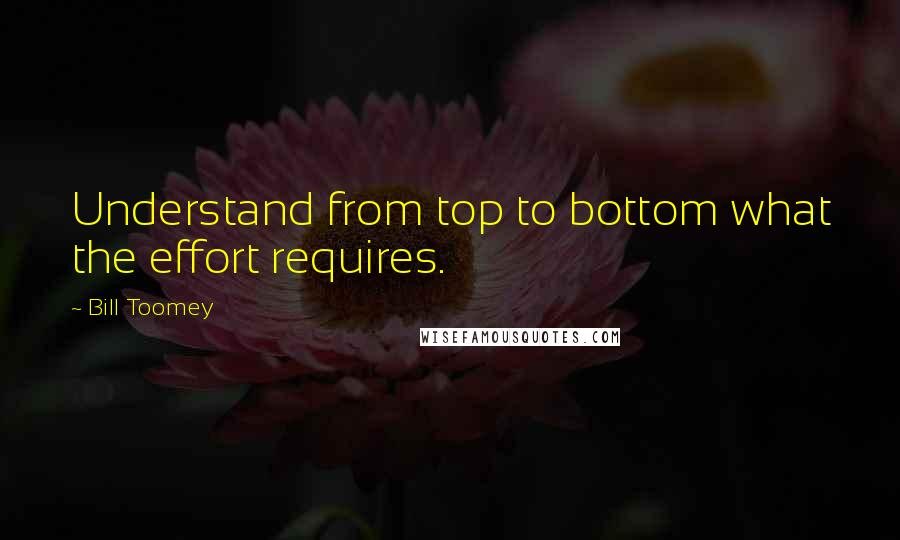 Bill Toomey quotes: Understand from top to bottom what the effort requires.