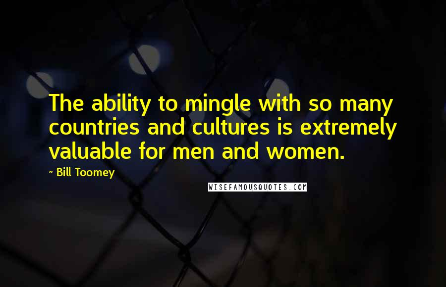 Bill Toomey quotes: The ability to mingle with so many countries and cultures is extremely valuable for men and women.