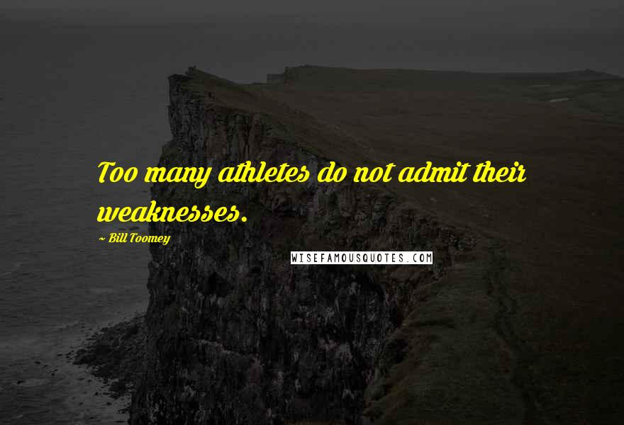 Bill Toomey quotes: Too many athletes do not admit their weaknesses.