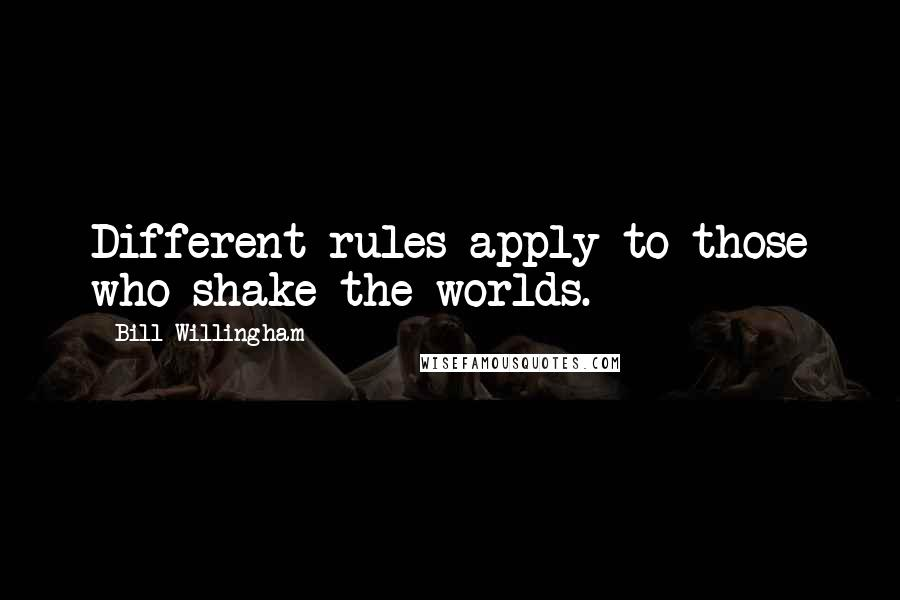 Bill Willingham quotes: Different rules apply to those who shake the worlds.