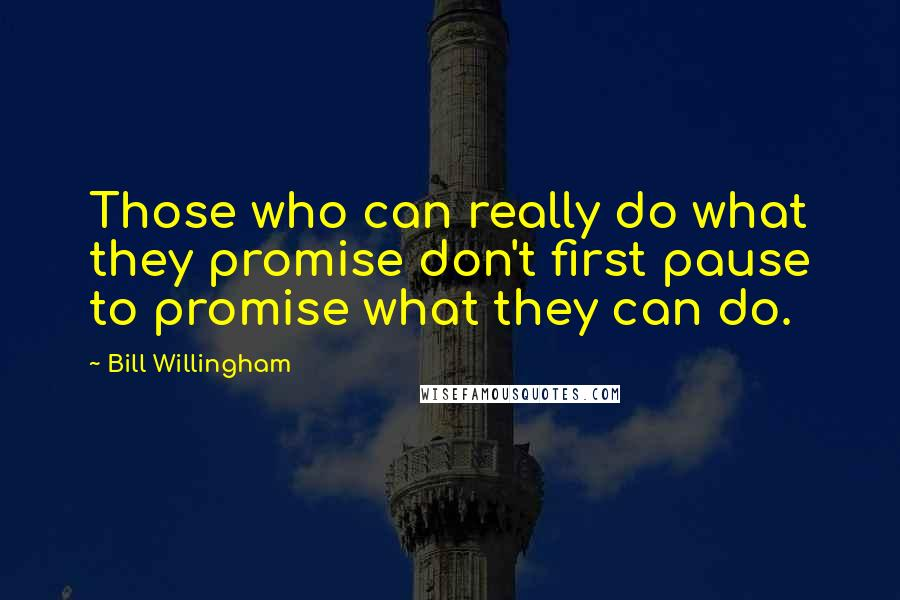 Bill Willingham quotes: Those who can really do what they promise don't first pause to promise what they can do.