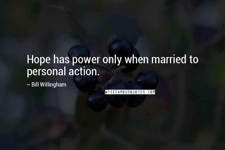 Bill Willingham quotes: Hope has power only when married to personal action.