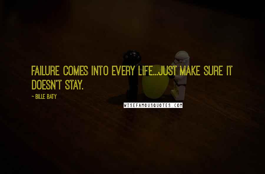 Bille Baty quotes: Failure comes into every life...Just make sure it doesn't stay.