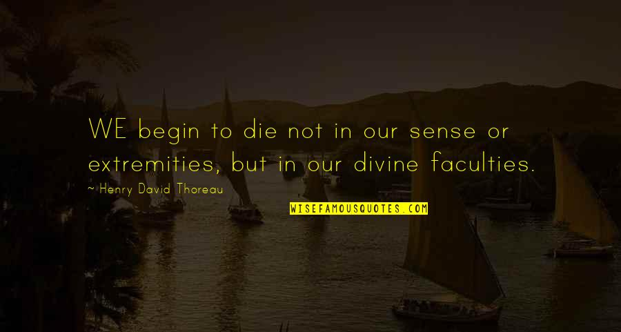 Billiards Love Quotes By Henry David Thoreau: WE begin to die not in our sense