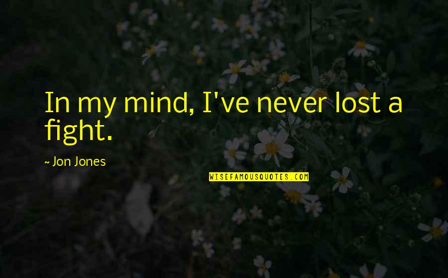 Billiards Love Quotes By Jon Jones: In my mind, I've never lost a fight.
