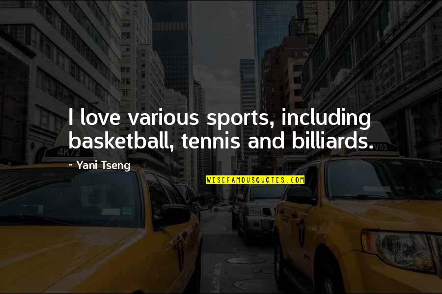 Billiards Love Quotes By Yani Tseng: I love various sports, including basketball, tennis and