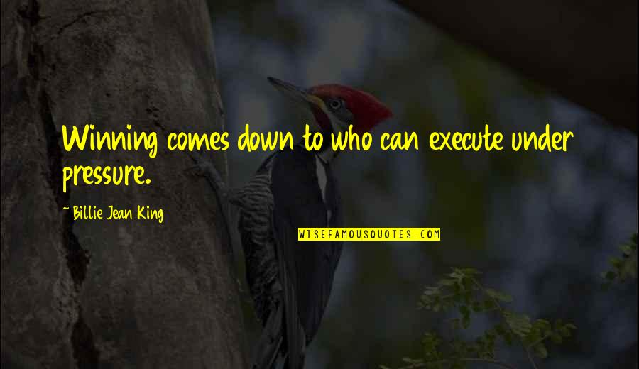 Billie Jean Quotes By Billie Jean King: Winning comes down to who can execute under