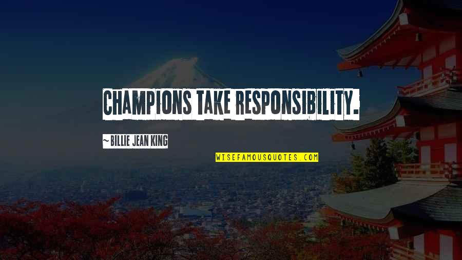 Billie Jean Quotes By Billie Jean King: Champions take responsibility.