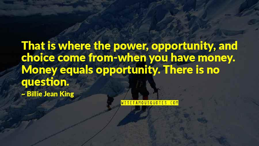 Billie Jean Quotes By Billie Jean King: That is where the power, opportunity, and choice