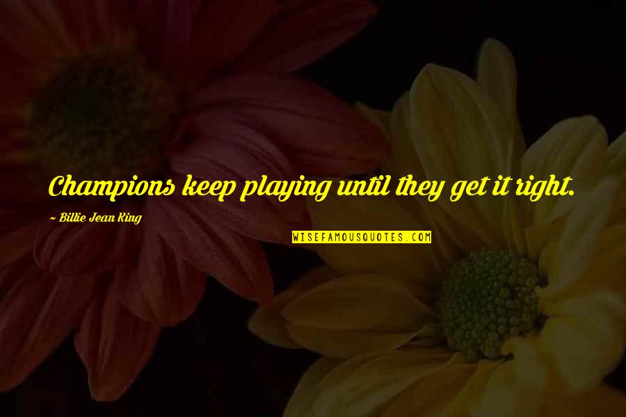 Billie Jean Quotes By Billie Jean King: Champions keep playing until they get it right.