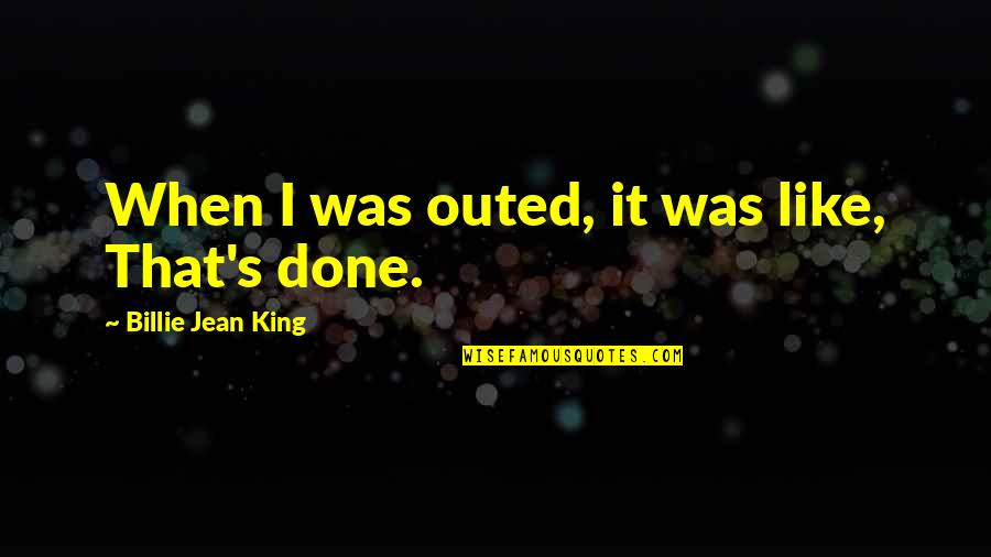 Billie Jean Quotes By Billie Jean King: When I was outed, it was like, That's