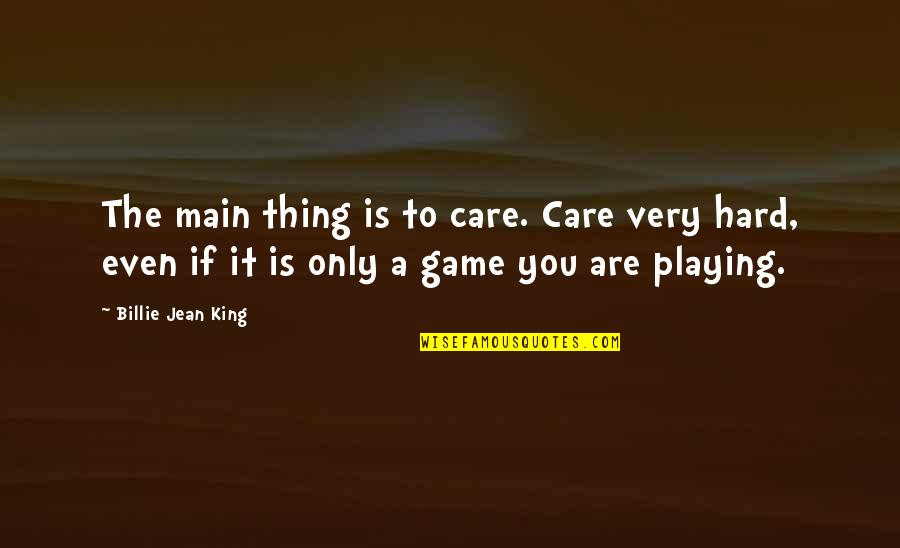 Billie Jean Quotes By Billie Jean King: The main thing is to care. Care very