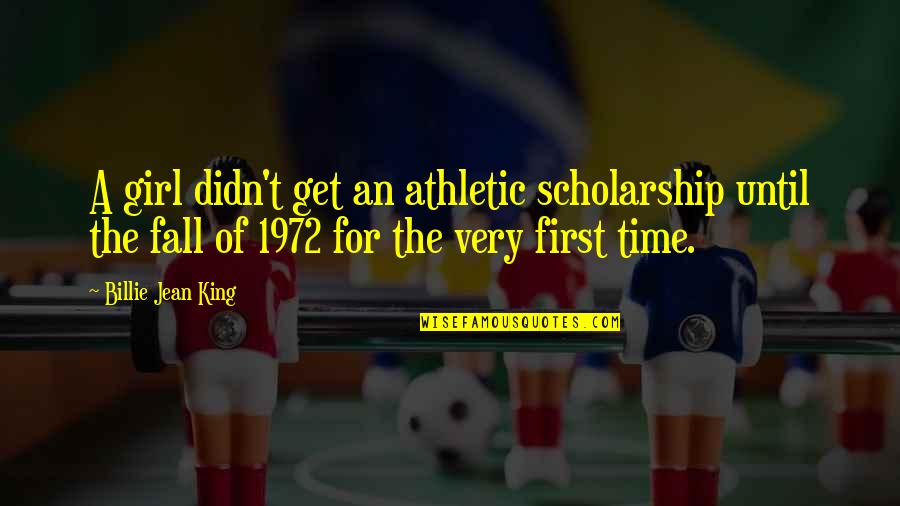 Billie Jean Quotes By Billie Jean King: A girl didn't get an athletic scholarship until