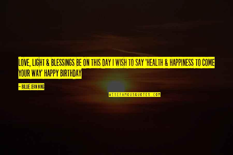 Billie Jean Quotes By Billie Jean King: Love, light & blessings be On this day