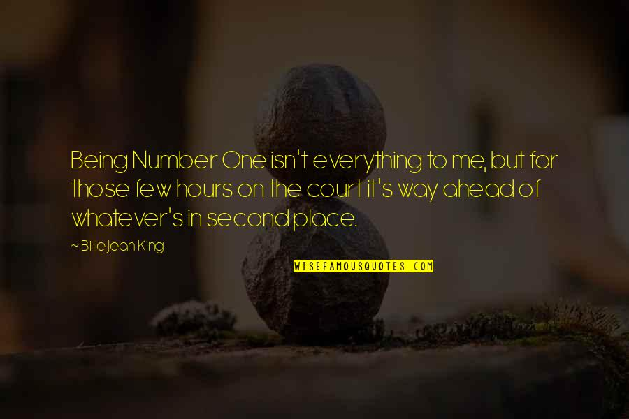 Billie Jean Quotes By Billie Jean King: Being Number One isn't everything to me, but