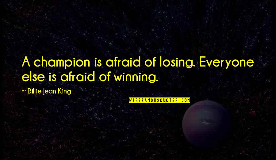 Billie Jean Quotes By Billie Jean King: A champion is afraid of losing. Everyone else