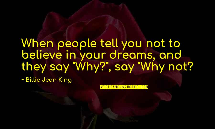 Billie Jean Quotes By Billie Jean King: When people tell you not to believe in