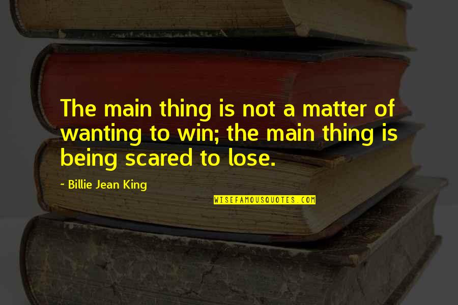 Billie Jean Quotes By Billie Jean King: The main thing is not a matter of
