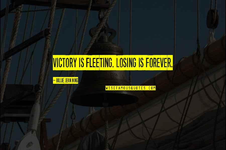 Billie Jean Quotes By Billie Jean King: Victory is fleeting. Losing is forever.