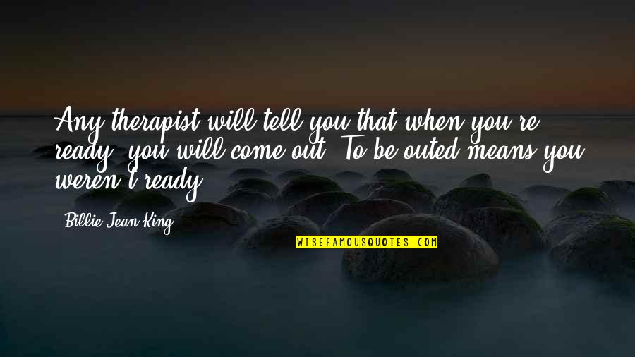 Billie Jean Quotes By Billie Jean King: Any therapist will tell you that when you're