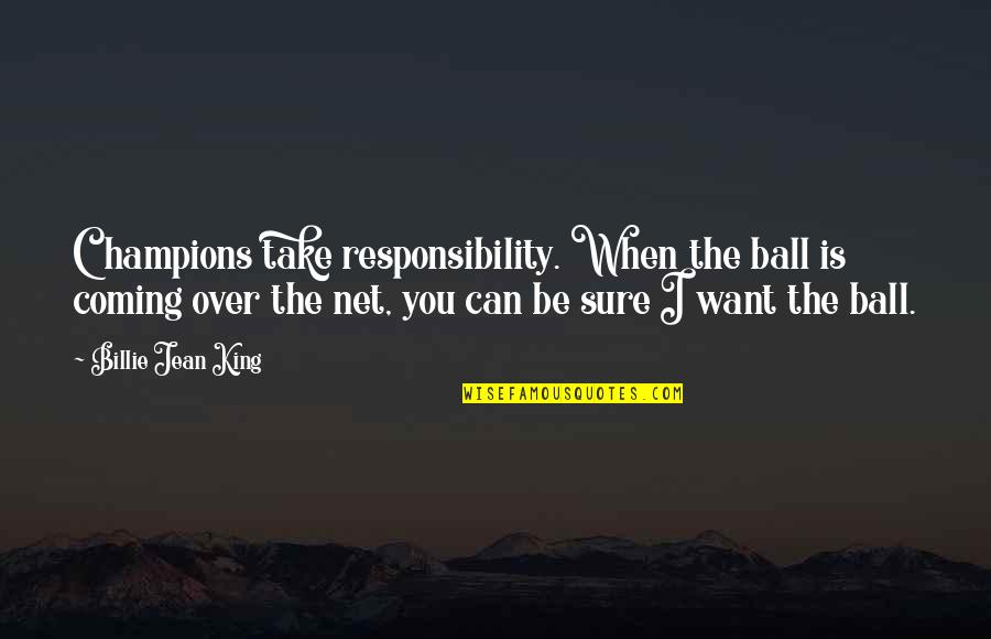 Billie Jean Quotes By Billie Jean King: Champions take responsibility. When the ball is coming