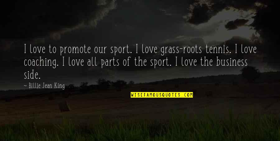 Billie Jean Quotes By Billie Jean King: I love to promote our sport. I love