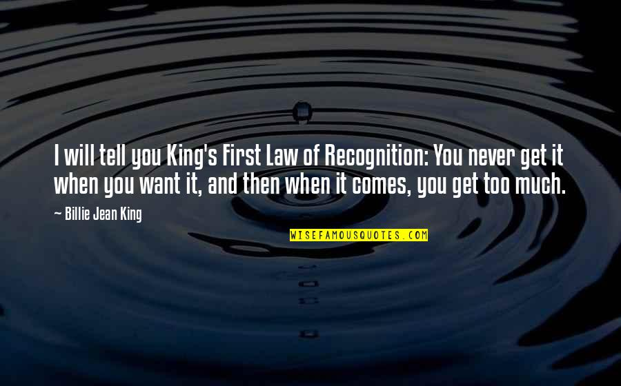 Billie Jean Quotes By Billie Jean King: I will tell you King's First Law of