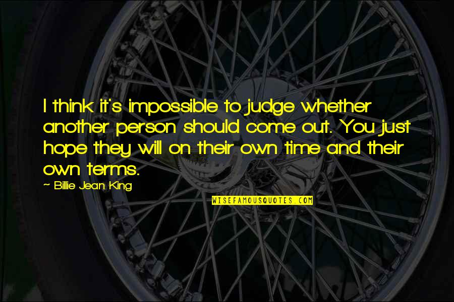 Billie Jean Quotes By Billie Jean King: I think it's impossible to judge whether another