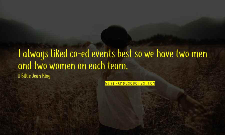 Billie Jean Quotes By Billie Jean King: I always liked co-ed events best so we