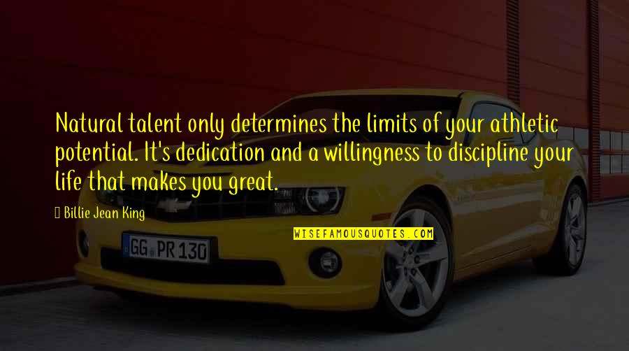 Billie Jean Quotes By Billie Jean King: Natural talent only determines the limits of your
