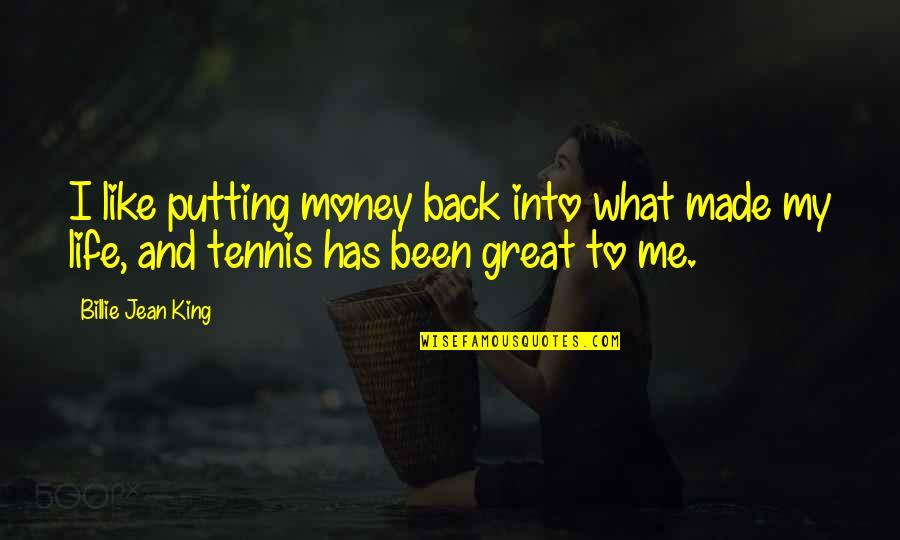 Billie Jean Quotes By Billie Jean King: I like putting money back into what made