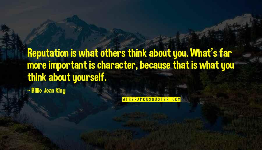 Billie Jean Quotes By Billie Jean King: Reputation is what others think about you. What's