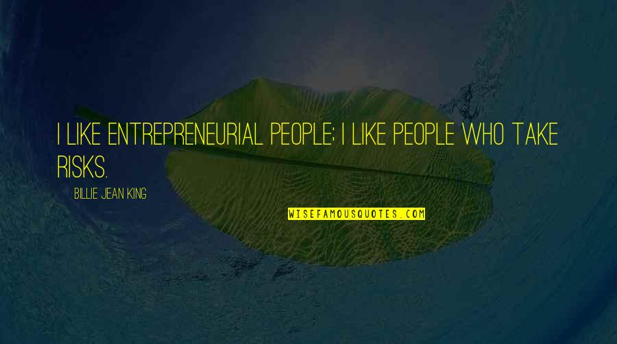 Billie Jean Quotes By Billie Jean King: I like entrepreneurial people; I like people who