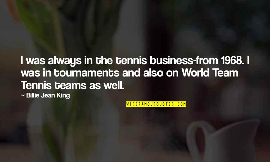Billie Jean Quotes By Billie Jean King: I was always in the tennis business-from 1968.