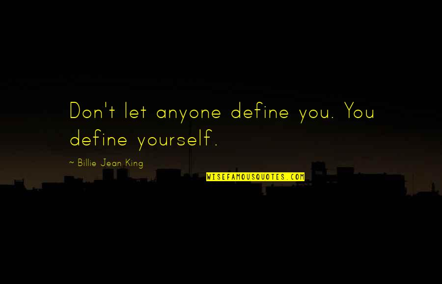 Billie Jean Quotes By Billie Jean King: Don't let anyone define you. You define yourself.