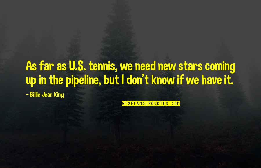 Billie Jean Quotes By Billie Jean King: As far as U.S. tennis, we need new